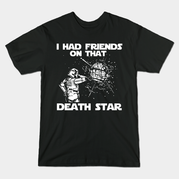 I Had Friends On That Death Star