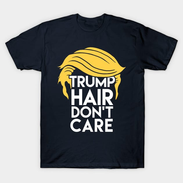 Trump Hair Don't Care: Donald Humor T-Shirt