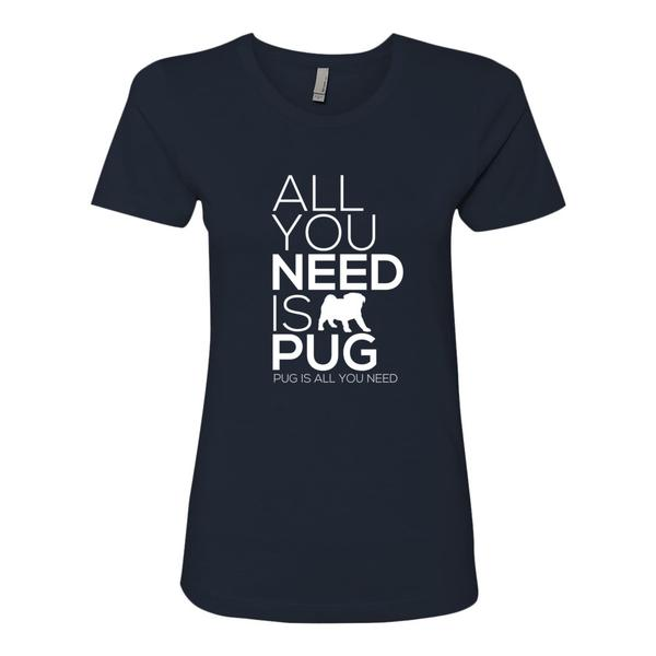 All You Need Is Pug T Shirt