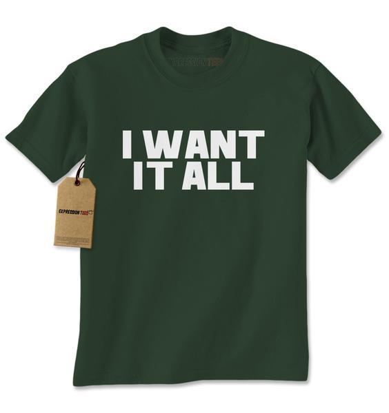 I Want It All Mens T-shirt