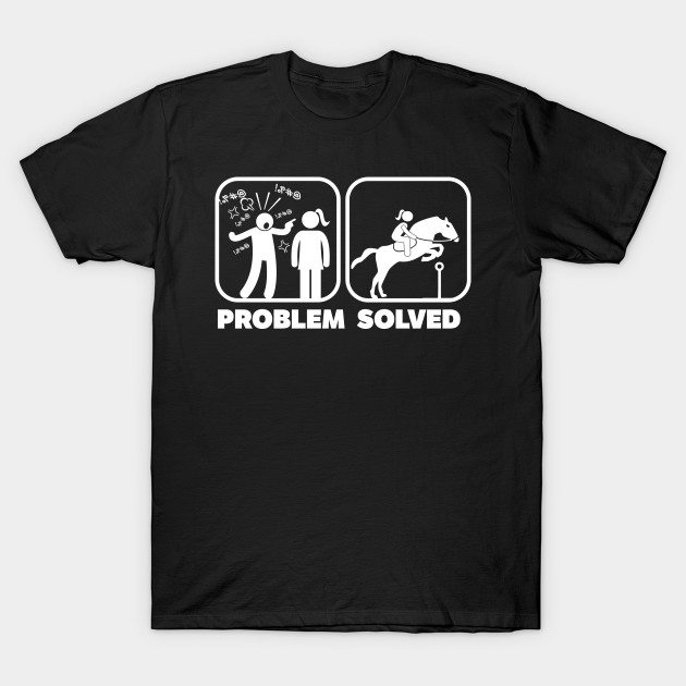 Problem Solved Horse Riding T-Shirt