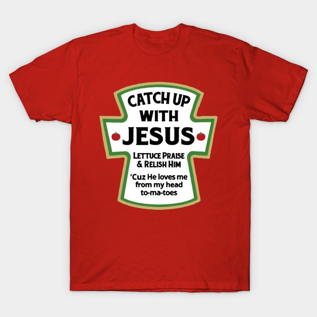 Catch up with Jesus T-Shirt - TeeHunter.com