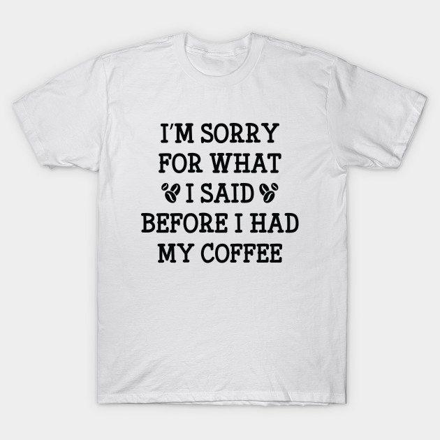 Before I Had My Coffee T-Shirt