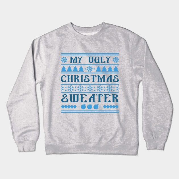 My Ugly Christmas Sweater Crewneck Sweatshirt