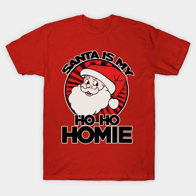 Santa is my ho ho homie T-Shirt