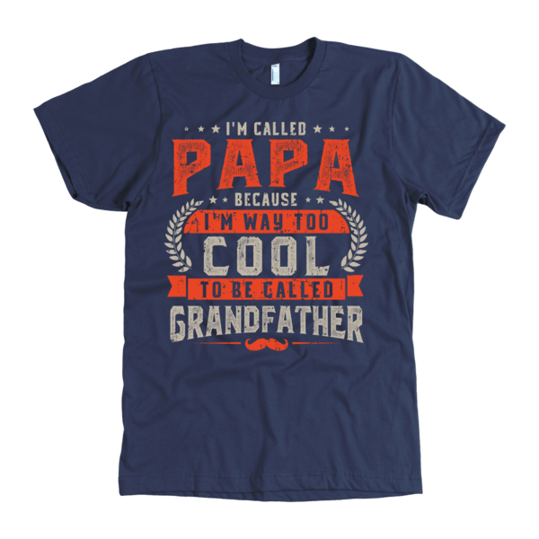 I 39 m called papa because i 39 m way too cool t shirt for Too cool t shirts