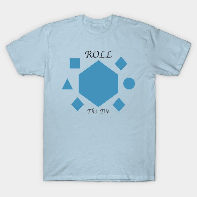 Roll the Die T-Shirt