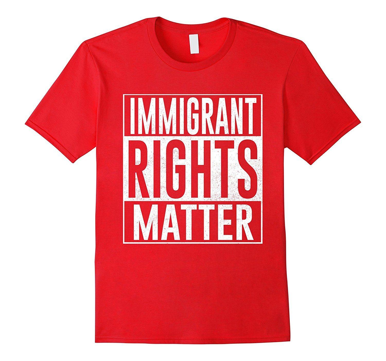 Immigrant Rights Matter Tshirt Anti Trump T shirt