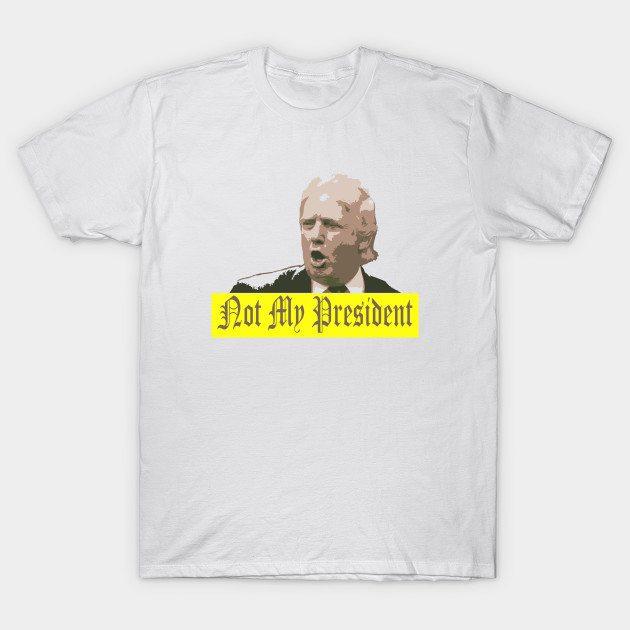Not My President Tshirt T-Shirt