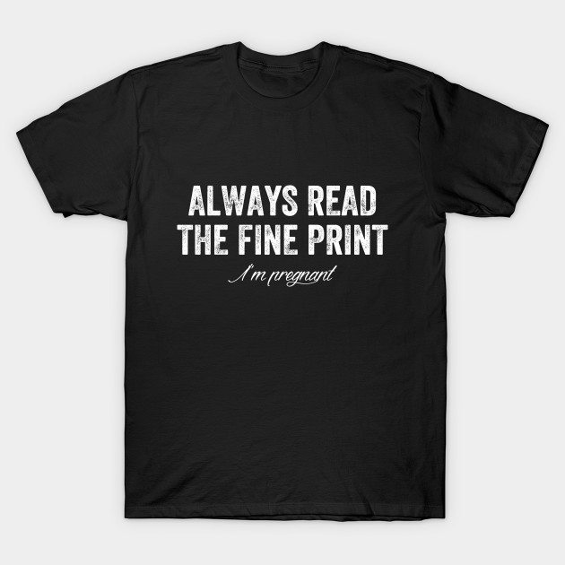 Always read the fine print T-Shirt