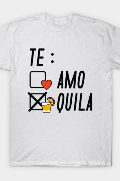 Te Amo Te Quila T-Shirt