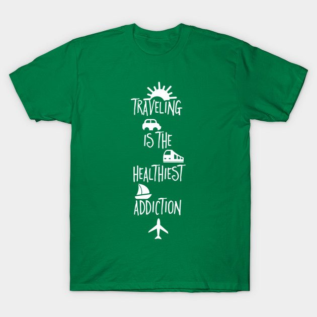 Traveling is the healthiest Addiction T-Shirt