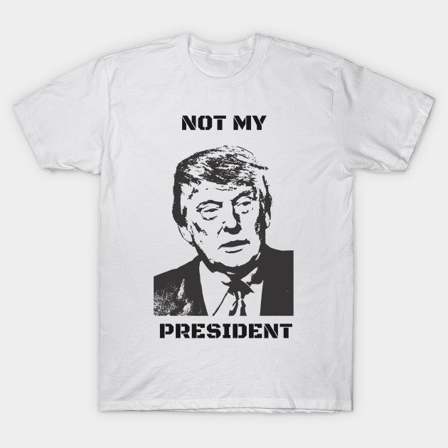 Trump – Not My President T-Shirt