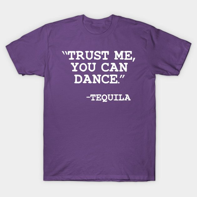 Trust Me you can dance – Tequila T-Shirt