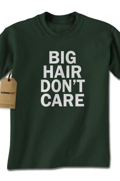Big Hair Don't Care Mens T-shirt