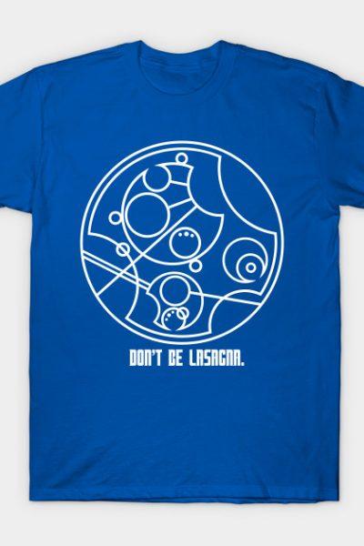 Don't Be Lasagna. T-Shirt