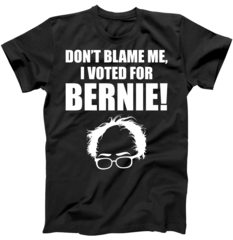 Don't Blame Me I Voted For Bernie Sanders T-Shirt