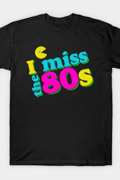 I miss the 80s T-Shirt