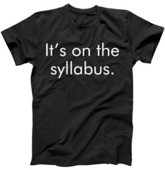 It's on the Syllabus. T-Shirt