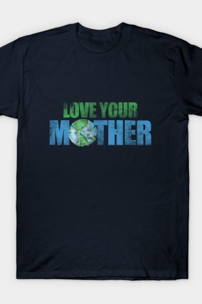 Love your mother earth day T-Shirt