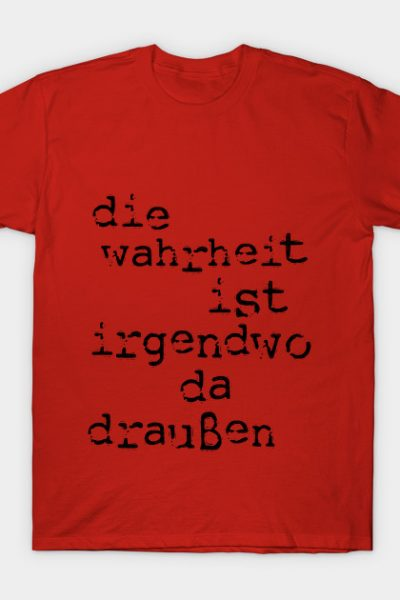 The Truth is Out There [German 1] T-Shirt