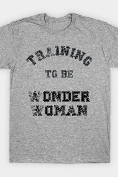 Training to be Wonder Woman T-Shirt