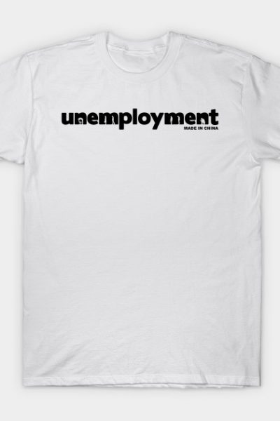 Unemployment – made in China T-Shirt
