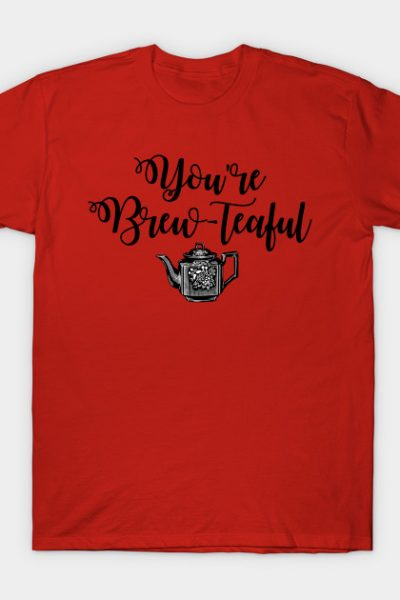 You're Beautiful Tea Lover T-Shirt