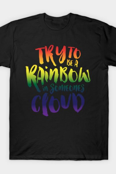Be A Rainbow! T-Shirt