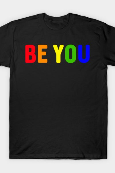 Be You Gay Pride Rainbow Colors T-Shirt