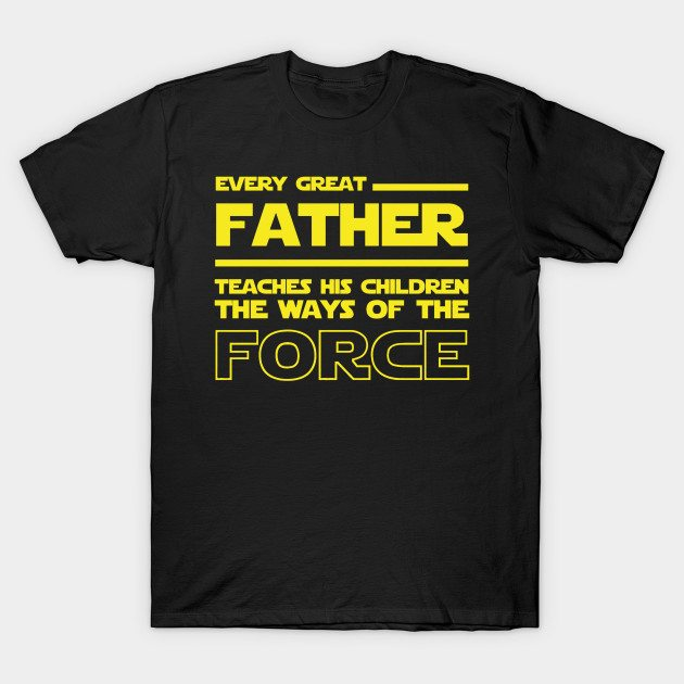 Every Great Father Teaches his children the ways of the