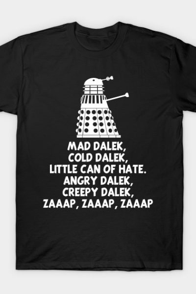 MAD DALEK, COLD DALEK,LITTLE CAN OF HATE…  T-Shirt