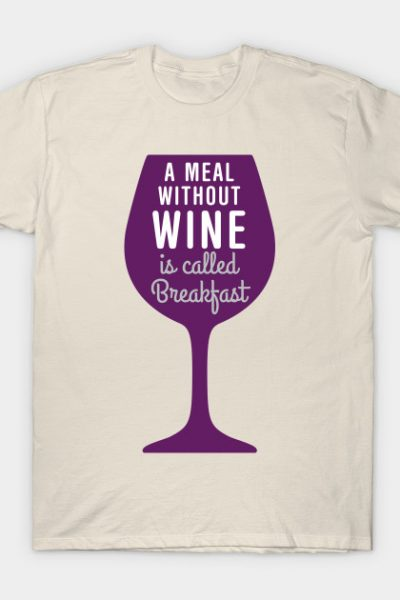 Meal without wine is called breakfast T-Shirt