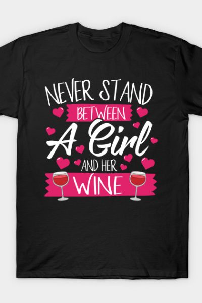 Never Stand Between A Girl And Her Wine T-Shirt