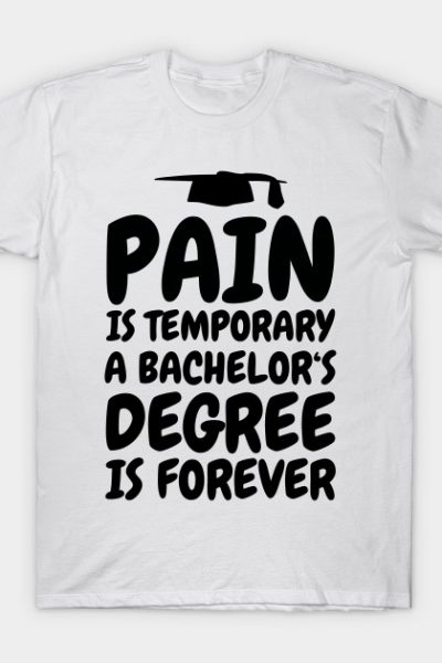 Pain is temporary a bachelor's degree is forever – bachelor graduation T-Shirt