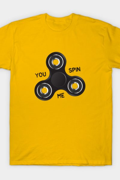 You Spin Me T-Shirt