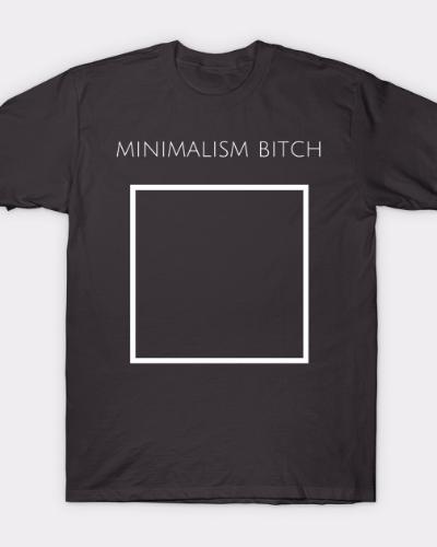 Minimalism Bitch Funny T-Shirt