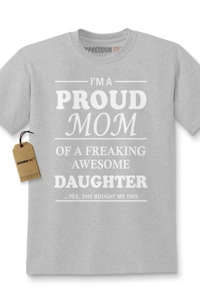 I'm A Proud Mom Of An Awesome Daughter… She Bought Me This Kids T-shirt