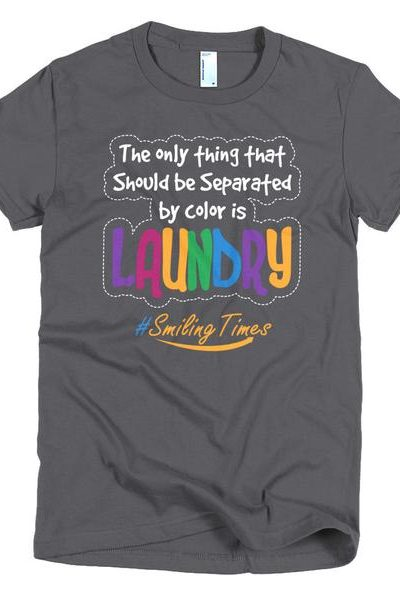 Laundry is the only thing that should be separated by color Women's T Shirt