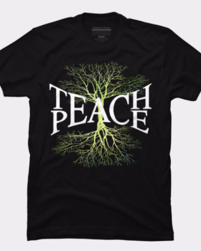 Teach Peace Root T Shirt By Trashscan Design By Humans