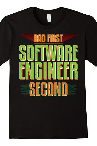 Dad First Software Engineer Second Shirt