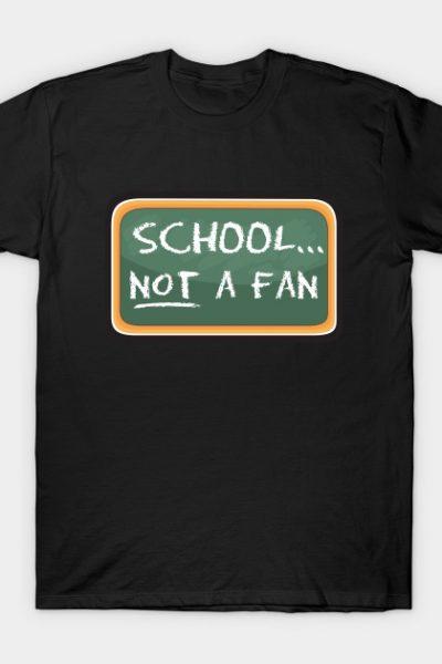 SCHOOL…NOT A FAN T-Shirt
