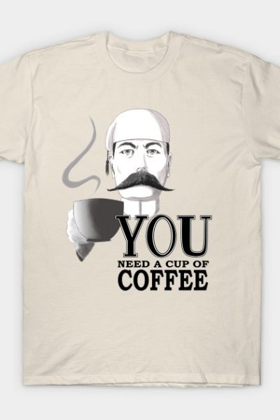 YOU Need a Cup of Coffee T-Shirt