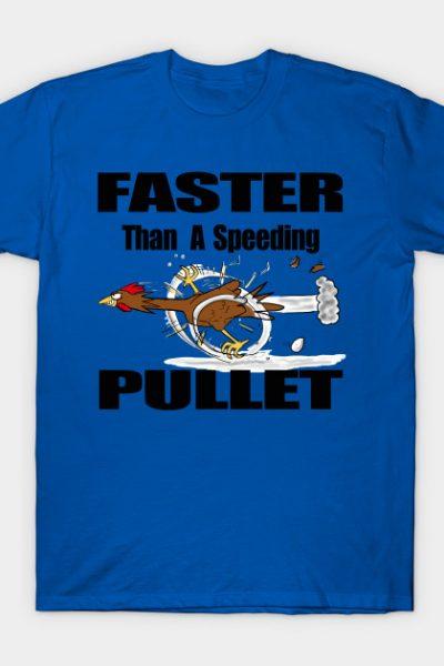 Faster Than A Speeding Pullet. Funny chicken cartoon. T-Shirt