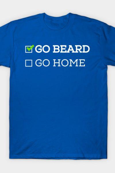 Go Beard or Go Home T-Shirt