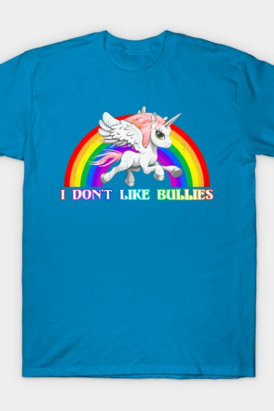 I Don't Like Bullies – Unicorn Pegasus Rainbow T-Shirt