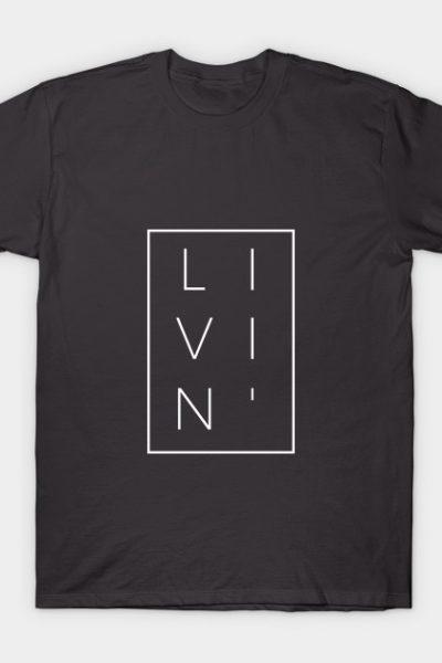 Livin' T-Shirt
