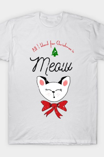 All I Want for Christmas is Meow T-Shirt