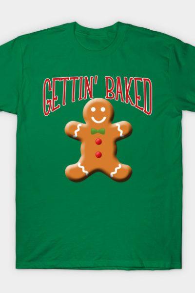 Gettin Baked Gingerbread Man T-Shirt