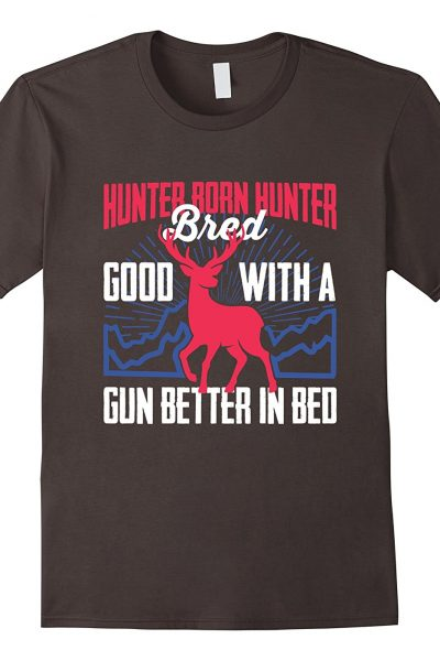 Hunter Born Hunter Bred Funny Shirt